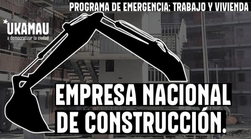 «Proponemos la creación de una Empresa Nacional de Construcción, para enfrentar crisis económica y desempleo.»